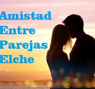 AMISTAD ENTRE PAREJAS ELCHE