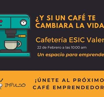 EVENTO: CAFÉ EMPRENDEDOR¿Y SI UN CAFÉ TE CAMBIA...