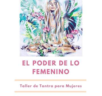 TALLER: TANTRA PARA MUJERES: EL PODER DE LO FEM...