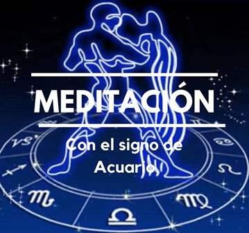 TALLER: MEDITACIÓN CON EL SIGNO DE ACUARIO