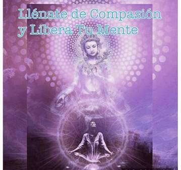 SESIÓN: MEDITACIÓN LLÉNATE DE COMPASIÓN Y LIBER...