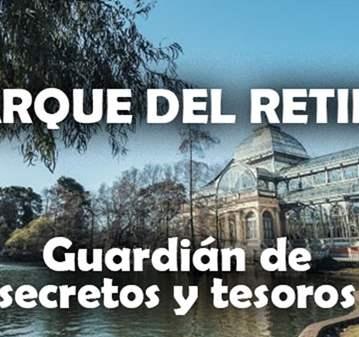 RUTA: PARQUE DEL RETIRO: GUARDIAN DE TESOROS Y ...