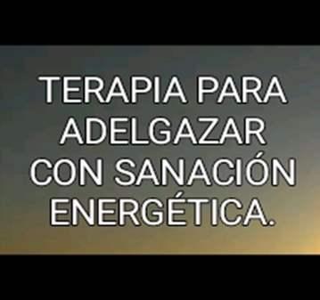TERAPIA: ADELGAZA CON SANACIÓN ENERGÉTICA
