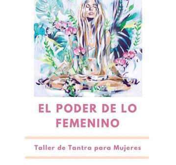 TALLER: TANTRA PARA MUJERES: EL PODER DE LO FEMENINO