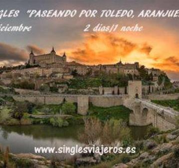 ESCAPADA SINGLES TOLEDO/ARANJUEZ/CHINCHÓN DICIEMBR
