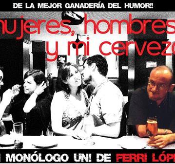 EVENTO: MUJERES HOMBRES Y MI CERVEZA (MONÓLOGO HUMOR)